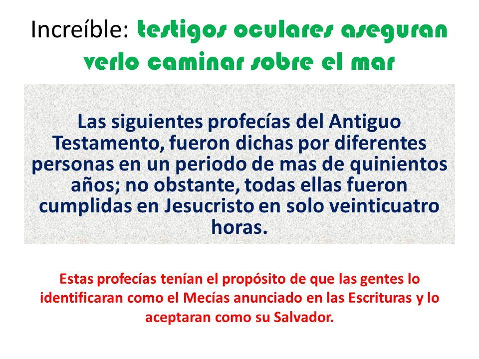 Increíble: testigos oculares aseguran verlo caminar sobre el mar Las siguientes profecías del Antiguo Testamento, fueron dichas por diferentes persona