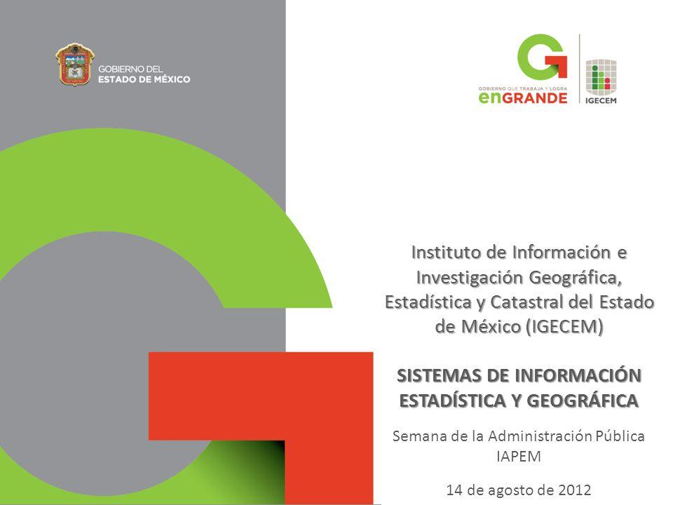 Instituto de Información e Investigación Geográfica, Estadística y Catastral del Estado de México (IGECEM) SISTEMAS DE INFORMACIÓN ESTADÍSTICA Y GEOGR