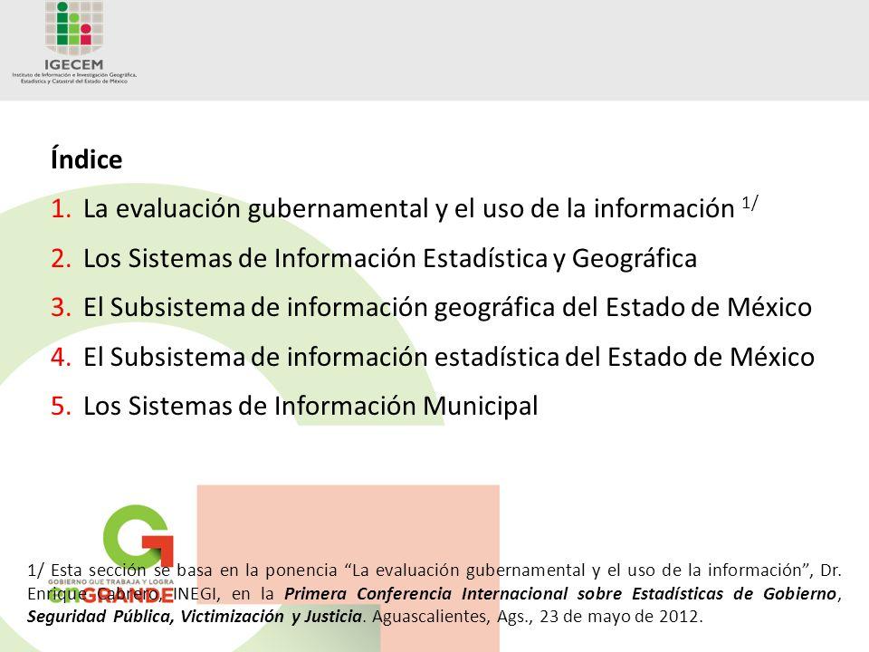 Índice 1.La evaluación gubernamental y el uso de la información 1/ 2.Los Sistemas de Información Estadística y Geográfica 3.El Subsistema de informaci