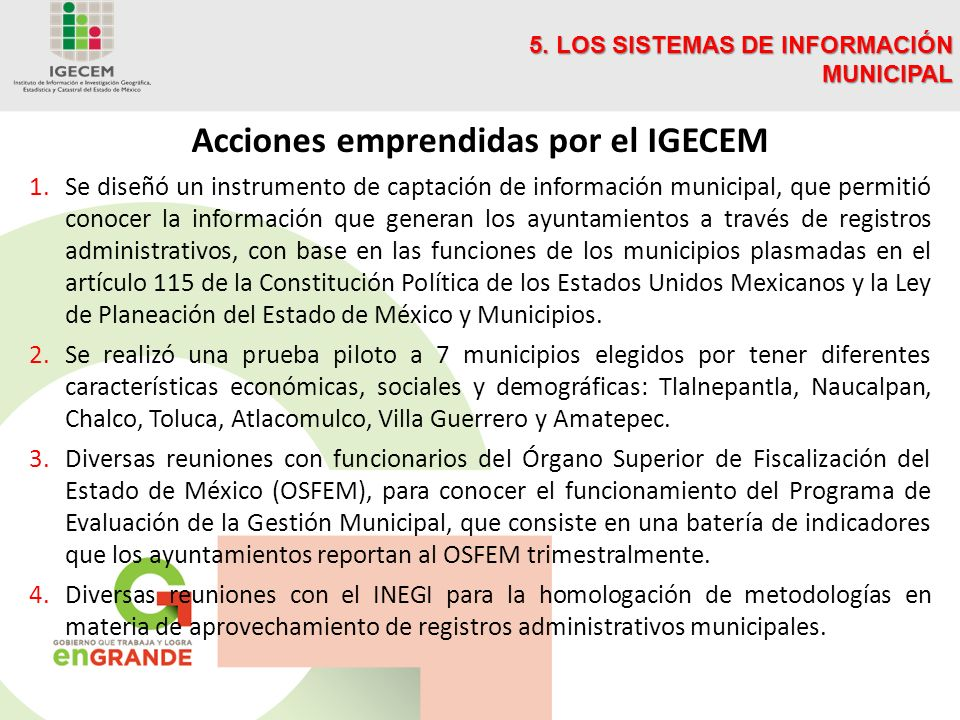 Acciones emprendidas por el IGECEM 1.Se diseñó un instrumento de captación de información municipal, que permitió conocer la información que generan l
