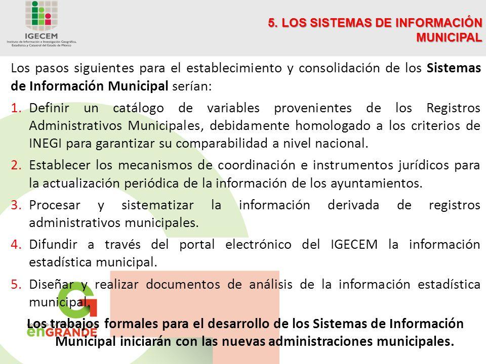 Los pasos siguientes para el establecimiento y consolidación de los Sistemas de Información Municipal serían: 1.Definir un catálogo de variables provenientes de los Registros Administrativos Municipales, debidamente homologado a los criterios de INEGI para garantizar su comparabilidad a nivel nacional.