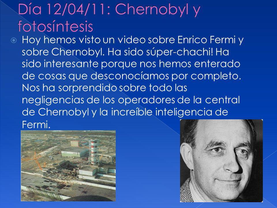 Hoy hemos visto un video sobre Enrico Fermi y sobre Chernobyl.