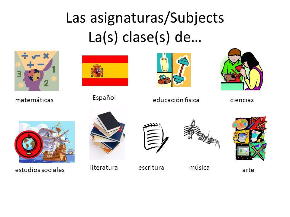 Las asignaturas/Subjects La(s) clase(s) de… matemáticasciencias Español estudios socialesarte literaturaescritura educación física música