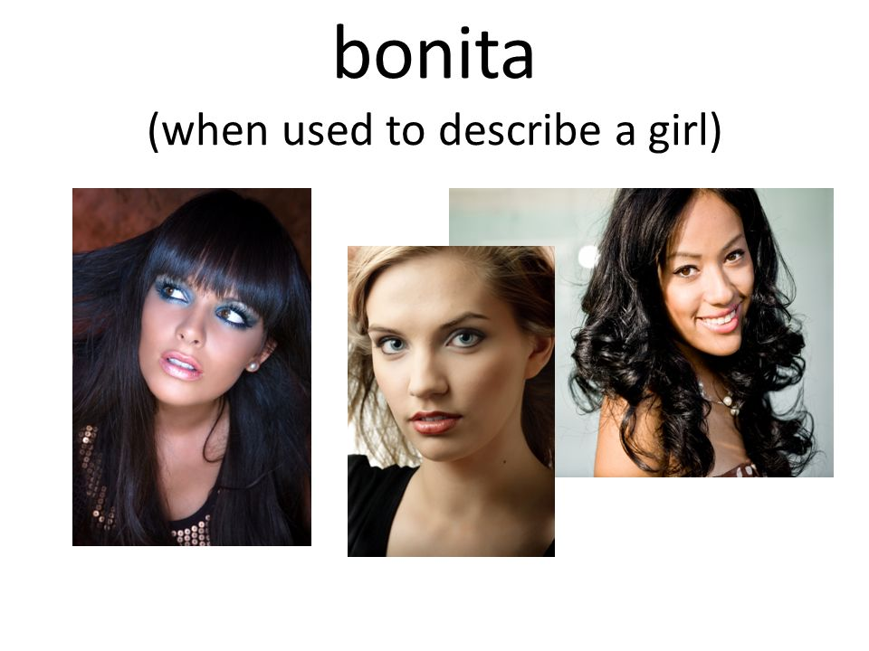 bonita (when used to describe a girl)
