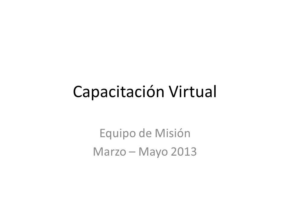 Capacitación Virtual Equipo de Misión Marzo – Mayo 2013