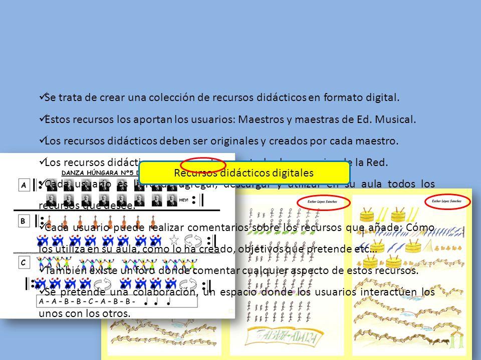 Se trata de crear una colección de recursos didácticos en formato digital. Estos recursos los aportan los usuarios: Maestros y maestras de Ed. Musical