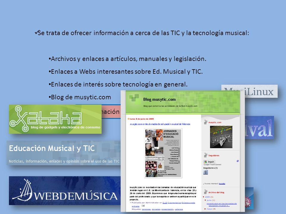 Información sobre Ed. Musical y TIC Se trata de ofrecer información a cerca de las TIC y la tecnología musical: Archivos y enlaces a artículos, manual