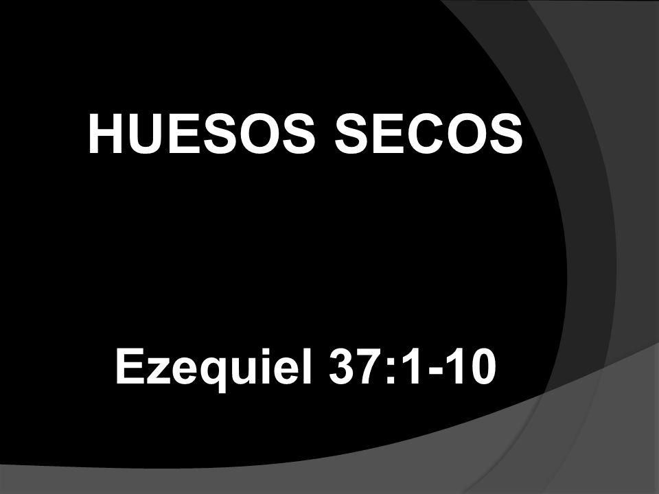 HUESOS SECOS Ezequiel 37:1-10