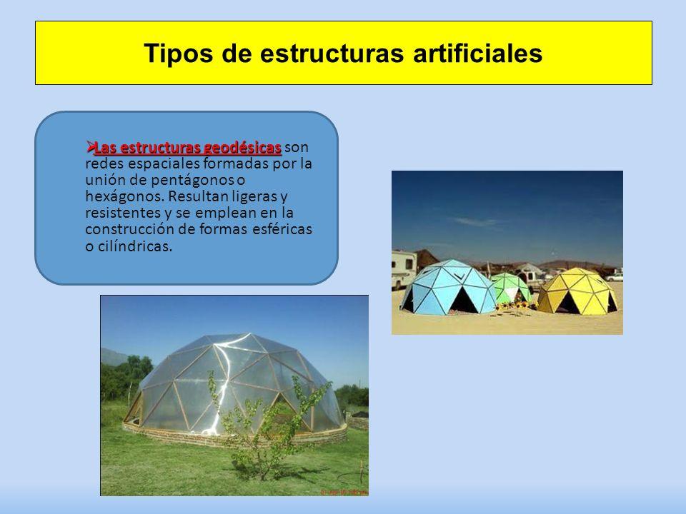 Tipos de estructuras artificiales Las estructuras geodésicas Las estructuras geodésicas son redes espaciales formadas por la unión de pentágonos o hexágonos.