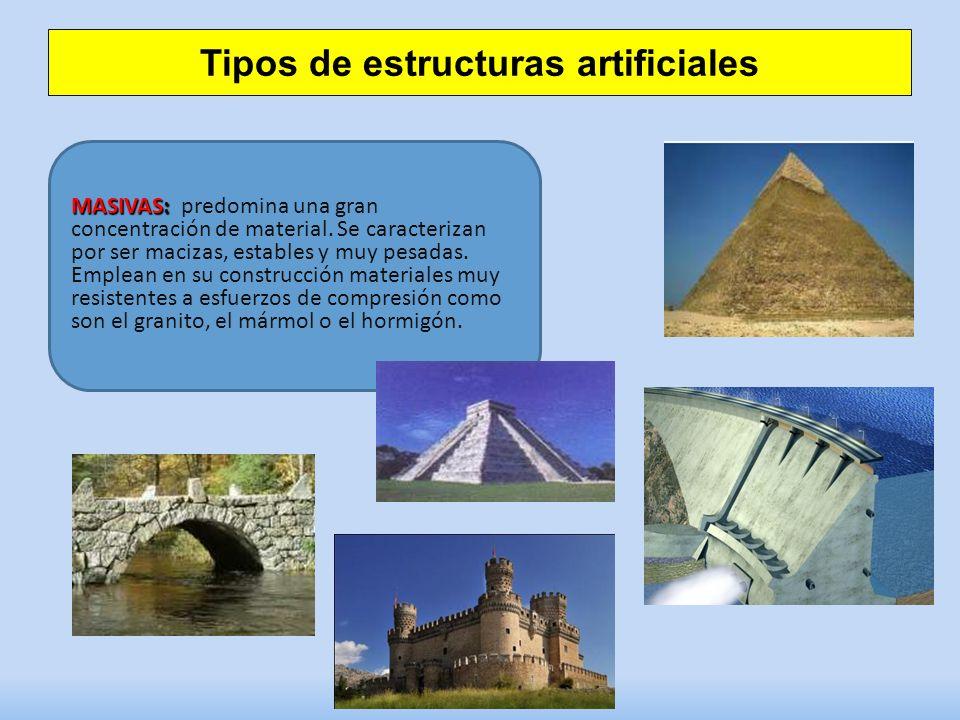 Tipos de estructuras artificiales MASIVAS: MASIVAS: predomina una gran concentración de material. Se caracterizan por ser macizas, estables y muy pesa