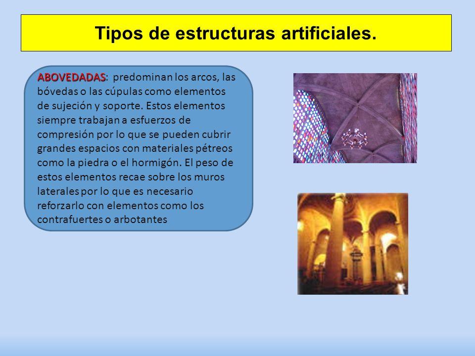 Tipos de estructuras artificiales. ABOVEDADAS ABOVEDADAS: predominan los arcos, las bóvedas o las cúpulas como elementos de sujeción y soporte. Estos