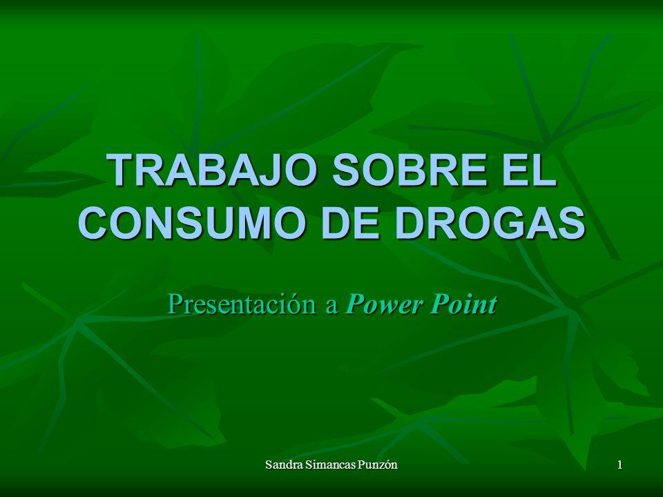 Sandra Simancas Punzón 1 TRABAJO SOBRE EL CONSUMO DE DROGAS Presentación a Power Point