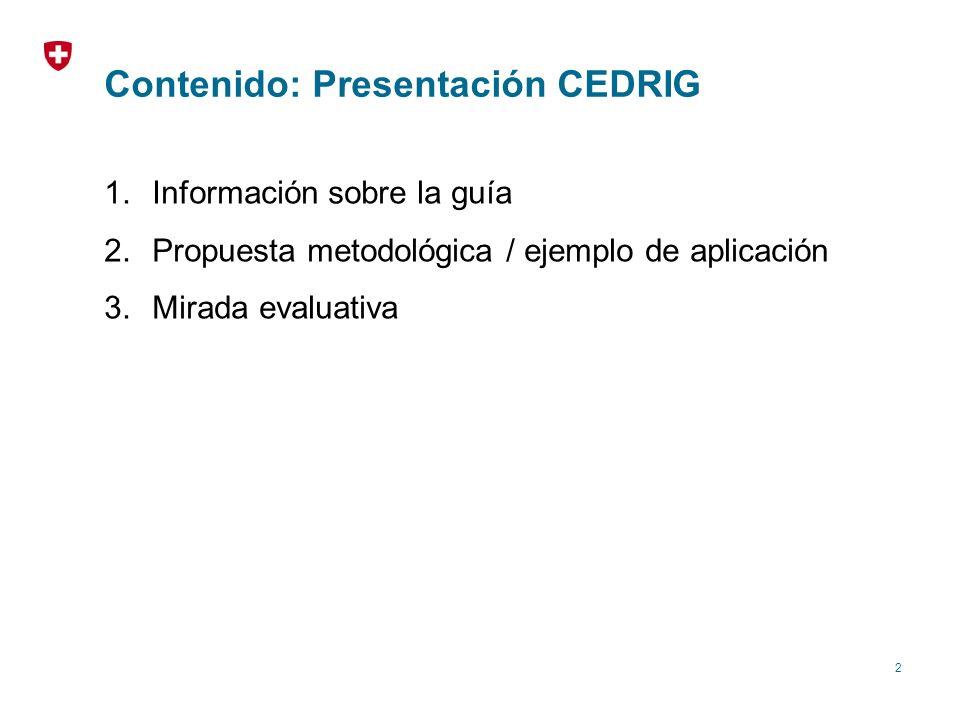 2 Contenido: Presentación CEDRIG 1.Información sobre la guía 2.Propuesta metodológica / ejemplo de aplicación 3.Mirada evaluativa