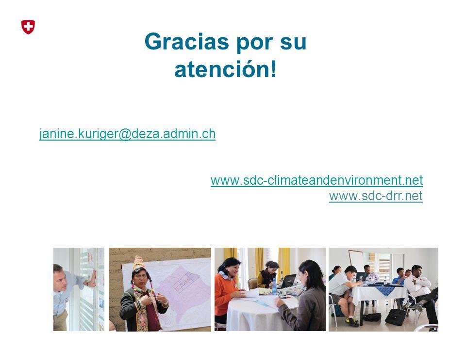 Gracias por su atención! janine.kuriger@deza.admin.ch www.sdc-climateandenvironment.net www.sdc-drr.net