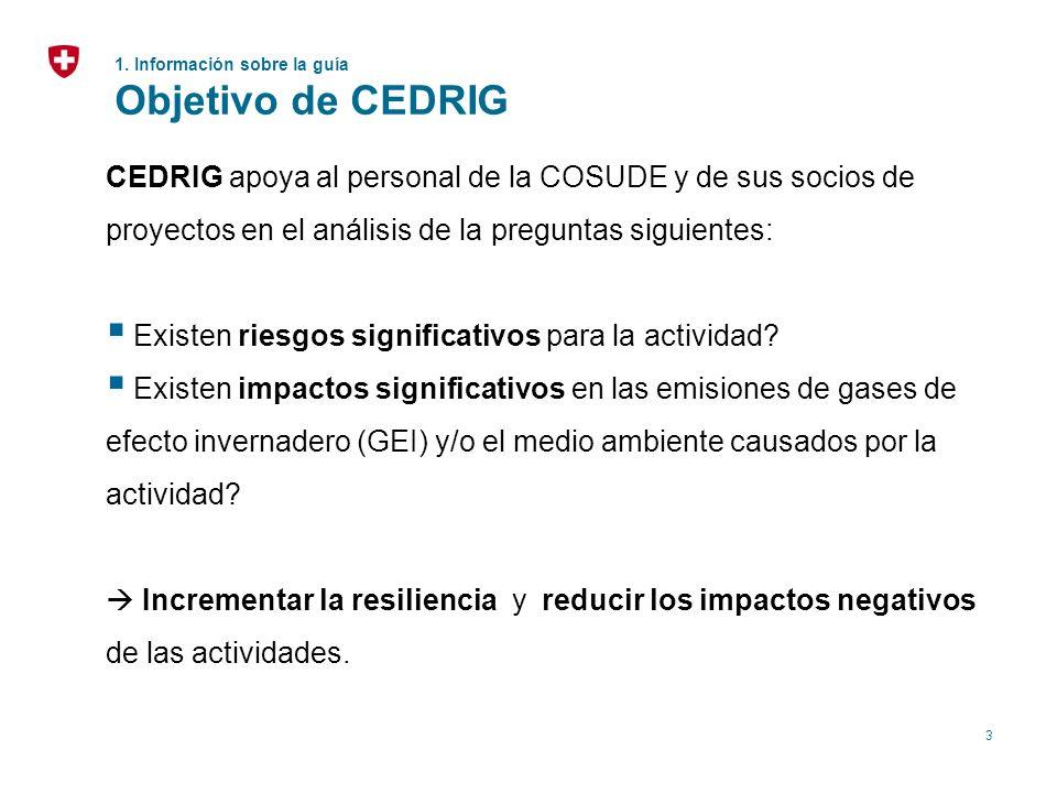 3 1. Información sobre la guía Objetivo de CEDRIG CEDRIG apoya al personal de la COSUDE y de sus socios de proyectos en el análisis de la preguntas si