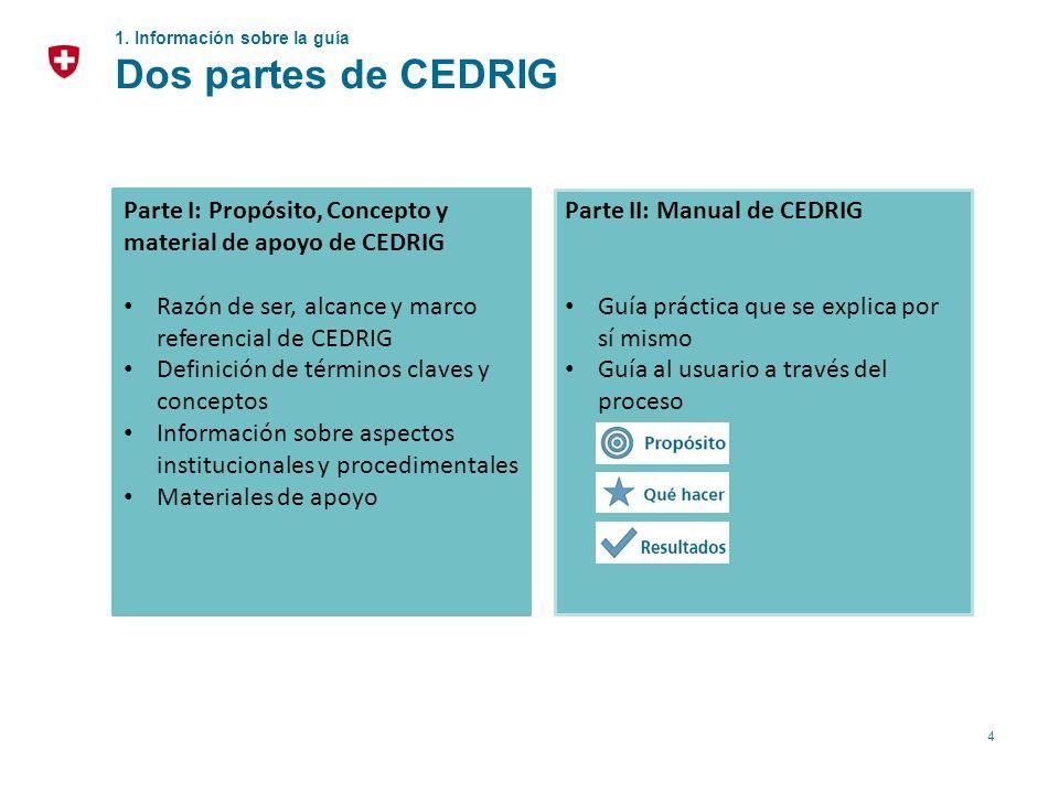 4 1. Información sobre la guía Dos partes de CEDRIG Parte I: Propósito, Concepto y material de apoyo de CEDRIG Razón de ser, alcance y marco referenci