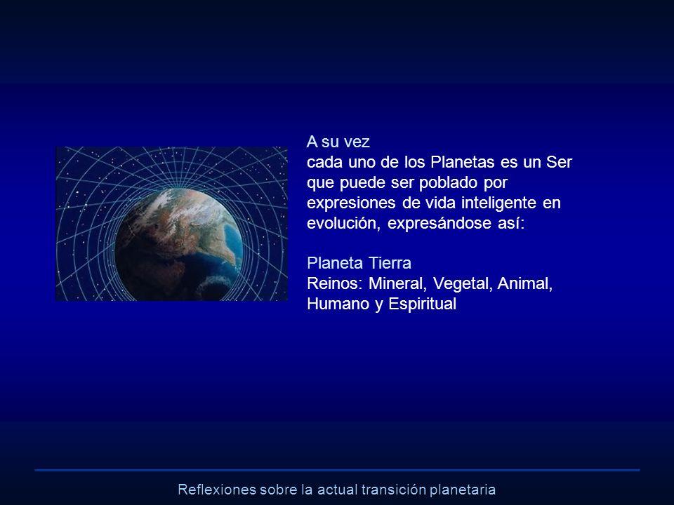 Reflexiones sobre la actual transición planetaria A su vez cada uno de los Planetas es un Ser que puede ser poblado por expresiones de vida inteligent