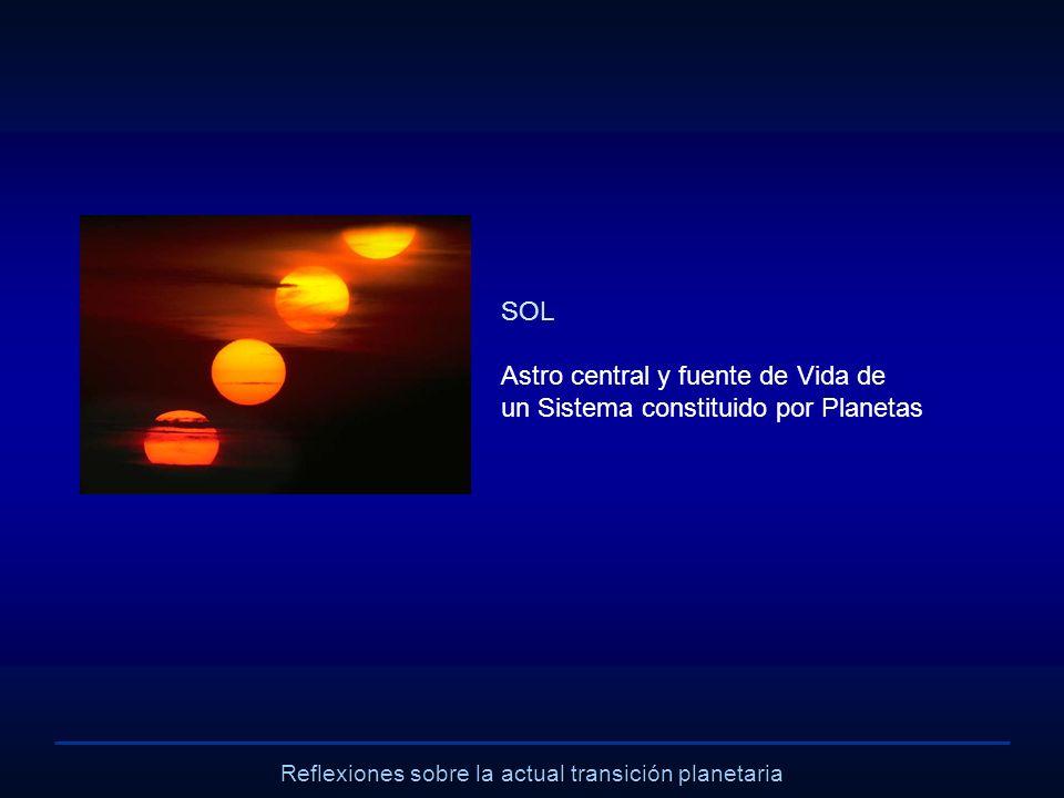 Reflexiones sobre la actual transición planetaria SOL Astro central y fuente de Vida de un Sistema constituido por Planetas