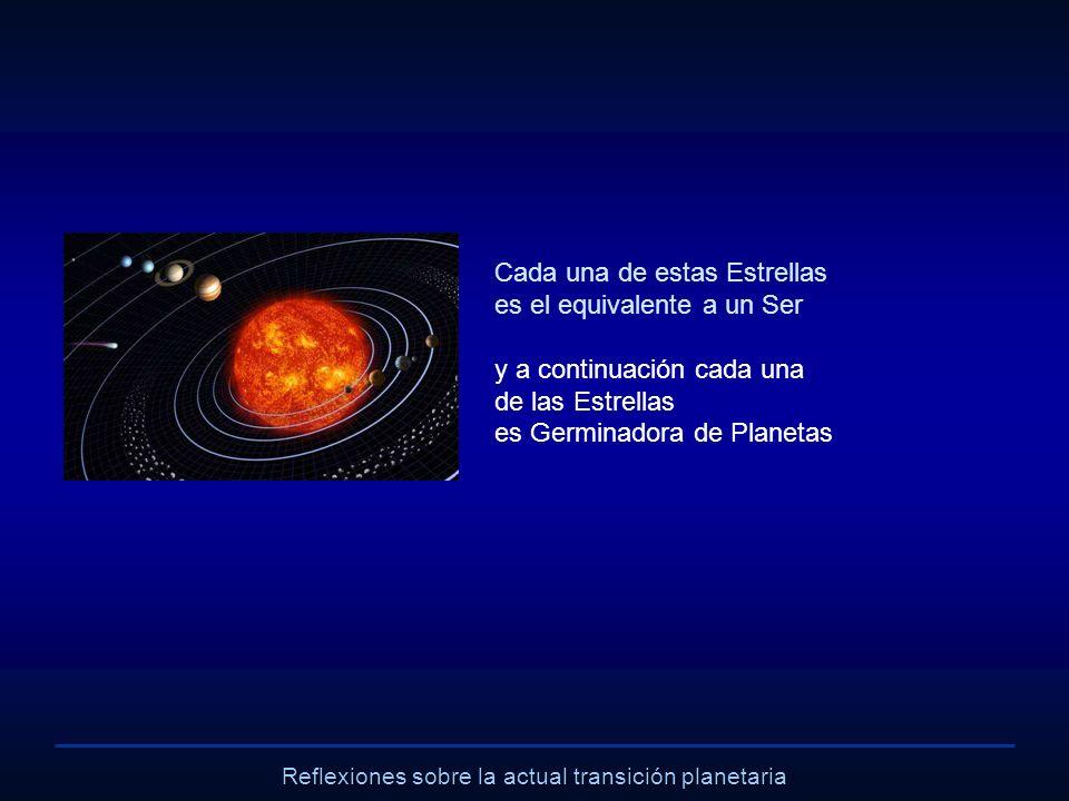 Reflexiones sobre la actual transición planetaria Cada una de estas Estrellas es el equivalente a un Ser y a continuación cada una de las Estrellas es