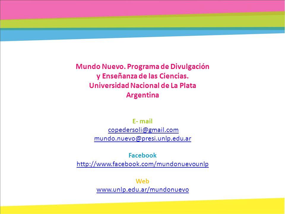 Mundo Nuevo. Programa de Divulgación y Enseñanza de las Ciencias. Universidad Nacional de La Plata Argentina E- mail copedersoli@gmail.com mundo.nuevo