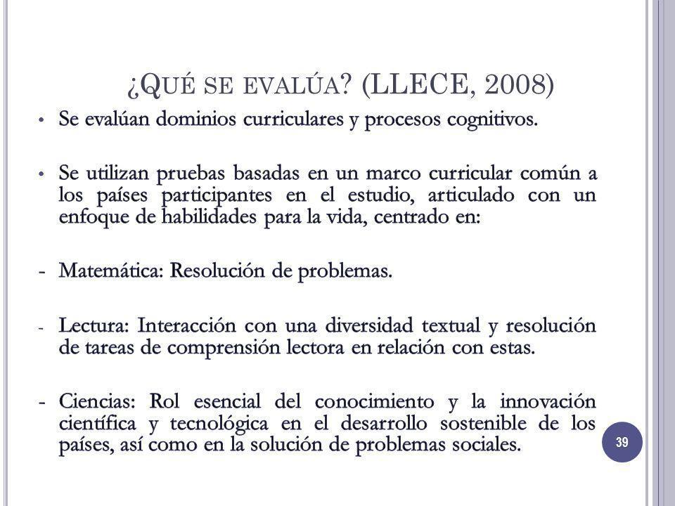 ¿Q UÉ SE EVALÚA ? (LLECE, 2008) 39