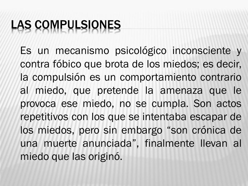 Es un mecanismo psicológico inconsciente y contra fóbico que brota de los miedos; es decir, la compulsión es un comportamiento contrario al miedo, que