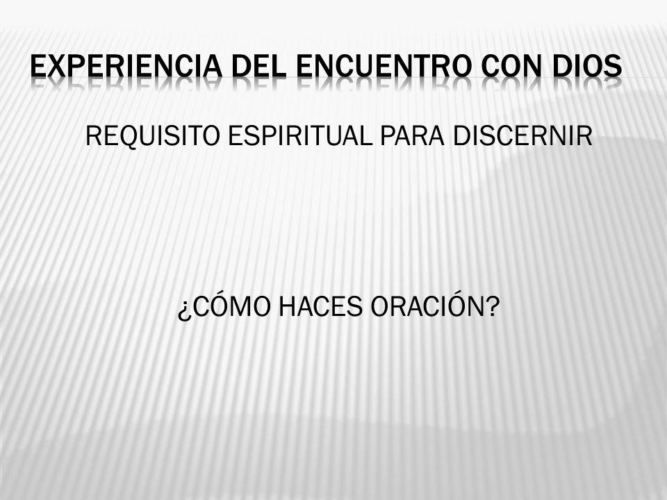 REQUISITO ESPIRITUAL PARA DISCERNIR ¿CÓMO HACES ORACIÓN?