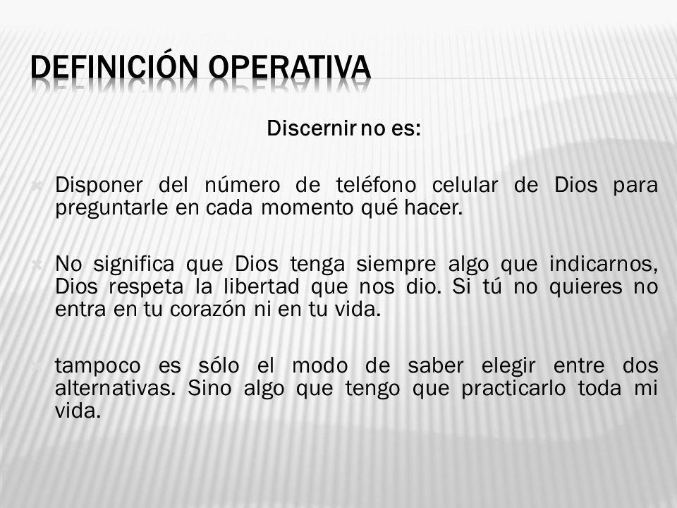 Discernir no es: Disponer del número de teléfono celular de Dios para preguntarle en cada momento qué hacer. No significa que Dios tenga siempre algo
