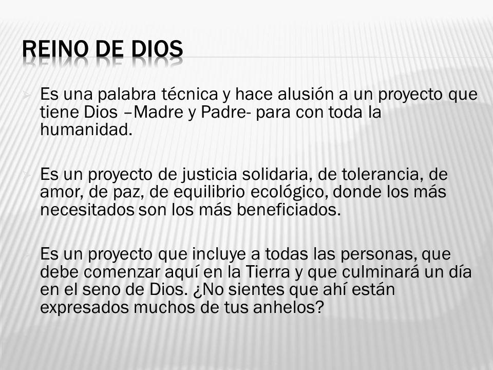 Es una palabra técnica y hace alusión a un proyecto que tiene Dios –Madre y Padre- para con toda la humanidad. Es un proyecto de justicia solidaria, d