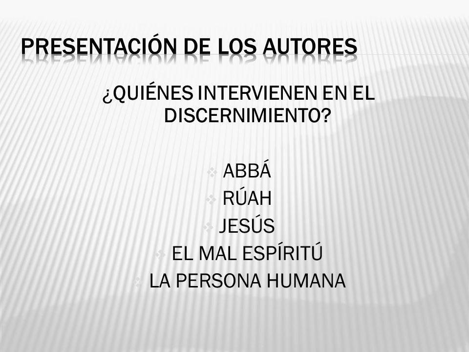 ¿QUIÉNES INTERVIENEN EN EL DISCERNIMIENTO? ABBÁ RÚAH JESÚS EL MAL ESPÍRITÚ LA PERSONA HUMANA