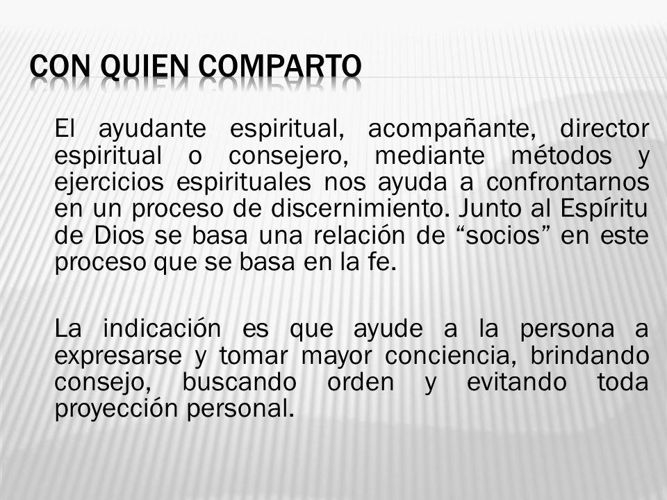 El ayudante espiritual, acompañante, director espiritual o consejero, mediante métodos y ejercicios espirituales nos ayuda a confrontarnos en un proce