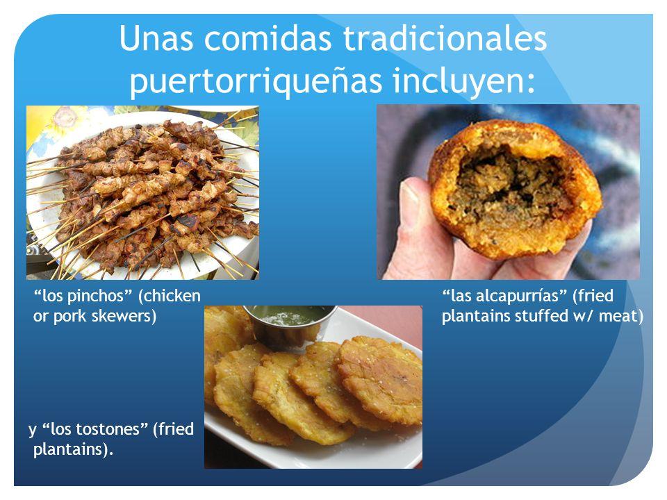 Unas comidas tradicionales puertorriqueñas incluyen: los pinchos (chicken or pork skewers) y los tostones (fried plantains). las alcapurrías (fried pl