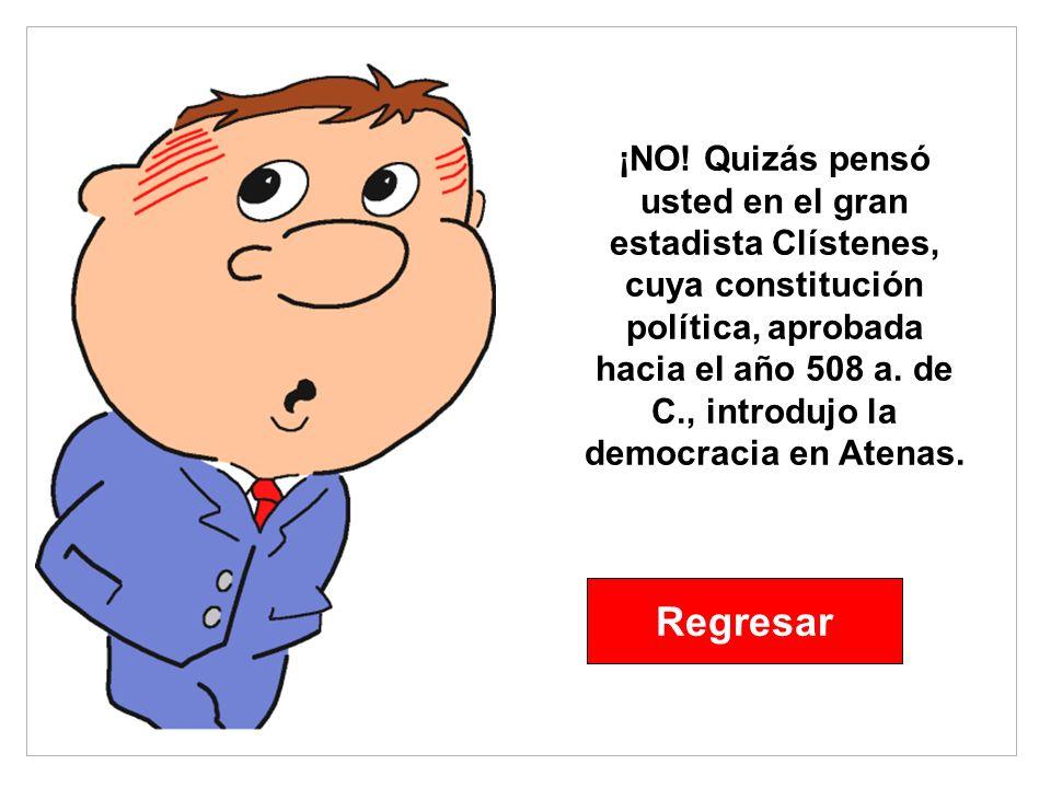 ¡NO! Quizás pensó usted en el gran estadista Clístenes, cuya constitución política, aprobada hacia el año 508 a. de C., introdujo la democracia en Ate