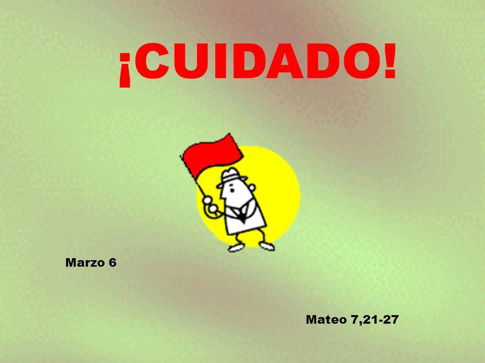 ¡CUIDADO! Marzo 6 Mateo 7,21-27