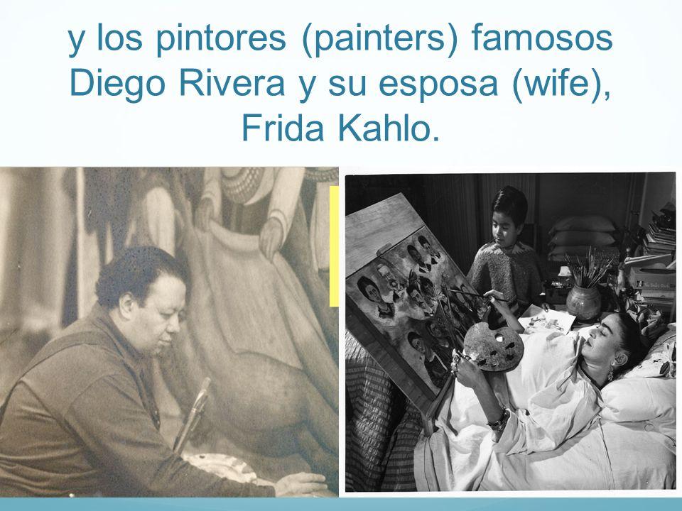 y los pintores (painters) famosos Diego Rivera y su esposa (wife), Frida Kahlo.