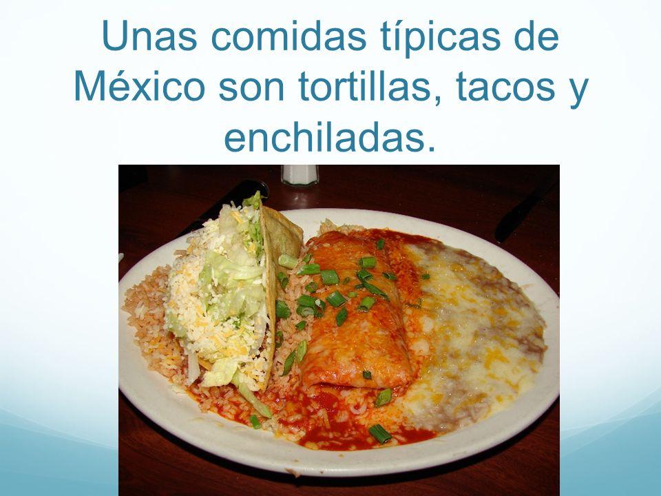 Unas comidas típicas de México son tortillas, tacos y enchiladas.