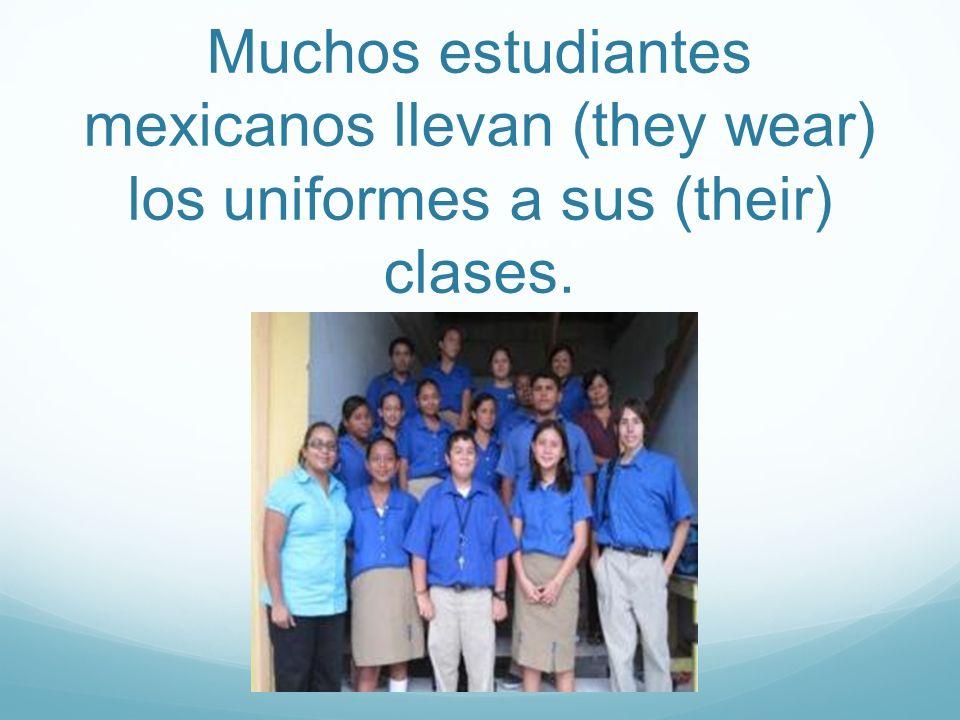 Muchos estudiantes mexicanos llevan (they wear) los uniformes a sus (their) clases.