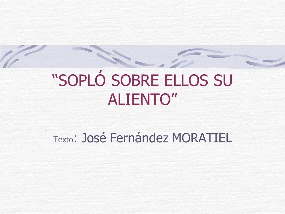SOPLÓ SOBRE ELLOS SU ALIENTO Texto : José Fernández MORATIEL Escuela del silencio www.dominicos.org/manresa/silencio