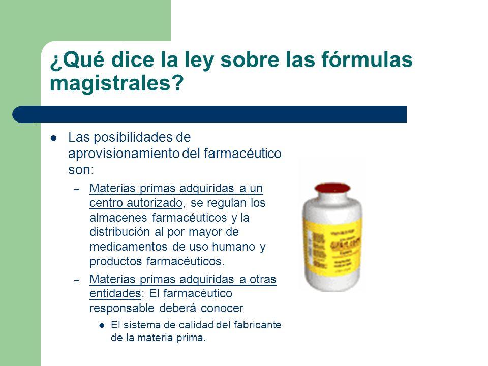 ¿Qué dice la ley sobre las fórmulas magistrales? Las posibilidades de aprovisionamiento del farmacéutico son: – Materias primas adquiridas a un centro