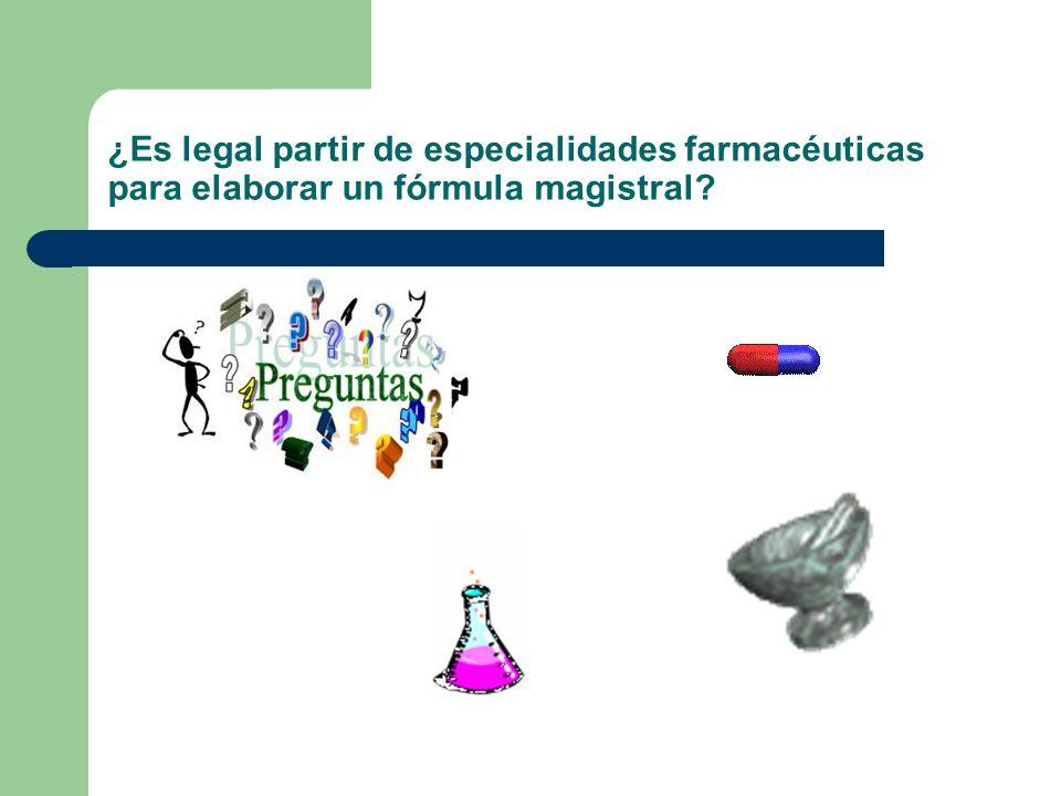 ¿Es legal partir de especialidades farmacéuticas para elaborar un fórmula magistral?