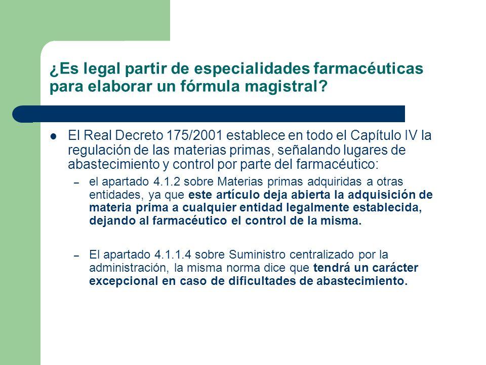 ¿Es legal partir de especialidades farmacéuticas para elaborar un fórmula magistral? El Real Decreto 175/2001 establece en todo el Capítulo IV la regu
