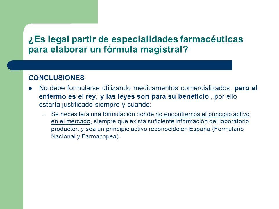 ¿Es legal partir de especialidades farmacéuticas para elaborar un fórmula magistral? CONCLUSIONES No debe formularse utilizando medicamentos comercial