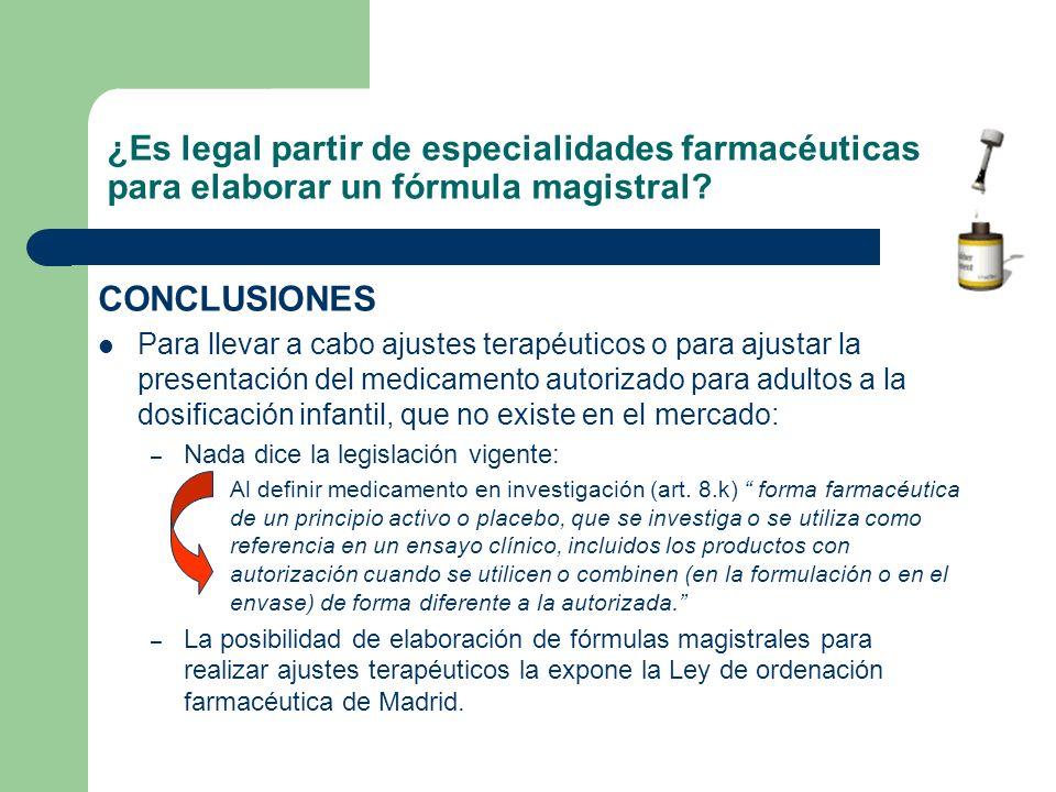 ¿Es legal partir de especialidades farmacéuticas para elaborar un fórmula magistral? CONCLUSIONES Para llevar a cabo ajustes terapéuticos o para ajust