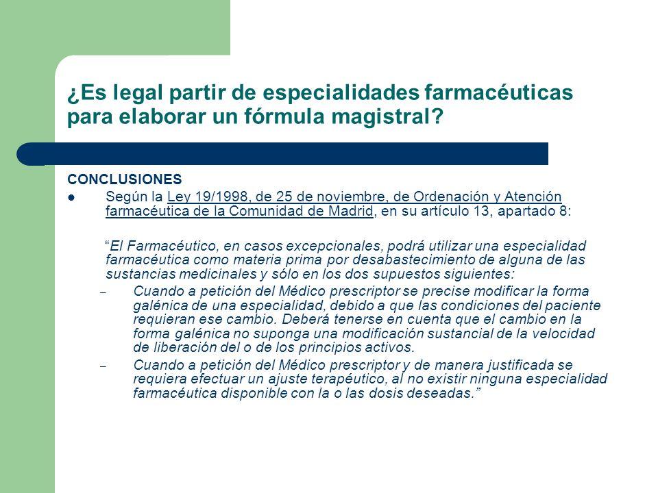¿Es legal partir de especialidades farmacéuticas para elaborar un fórmula magistral? CONCLUSIONES Según la Ley 19/1998, de 25 de noviembre, de Ordenac