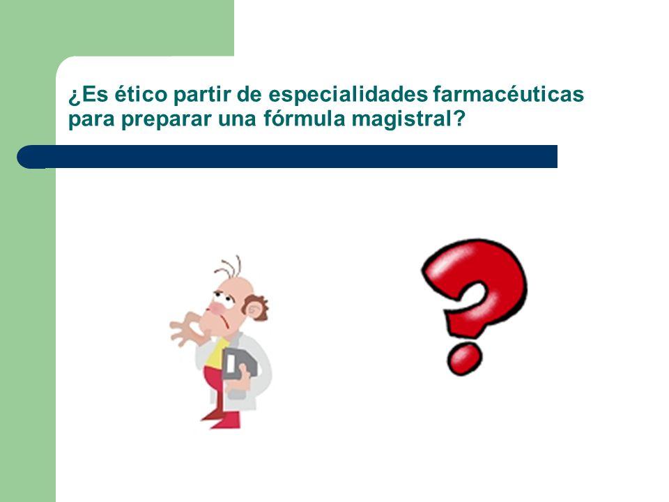 ¿Es ético partir de especialidades farmacéuticas para preparar una fórmula magistral?