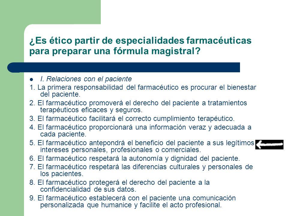 ¿Es ético partir de especialidades farmacéuticas para preparar una fórmula magistral? I. Relaciones con el paciente 1. La primera responsabilidad del