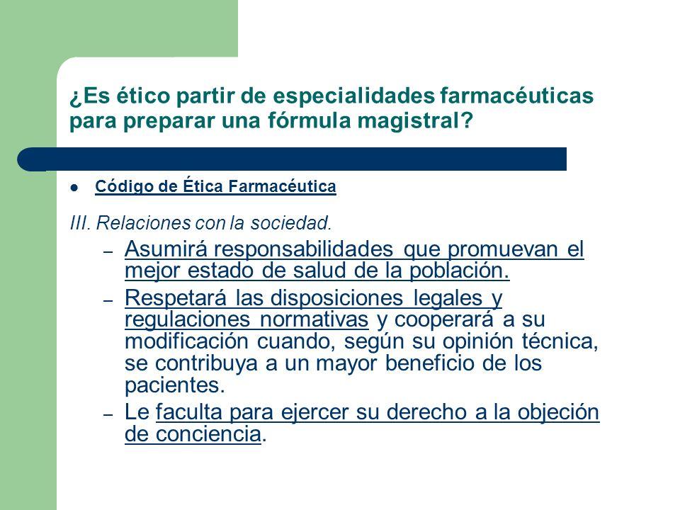¿Es ético partir de especialidades farmacéuticas para preparar una fórmula magistral? Código de Ética Farmacéutica III. Relaciones con la sociedad. –