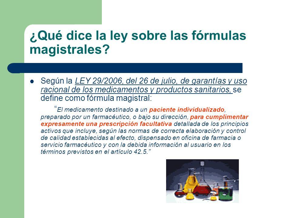 ¿Qué dice la ley sobre las fórmulas magistrales? Según la LEY 29/2006, del 26 de julio, de garantías y uso racional de los medicamentos y productos sa