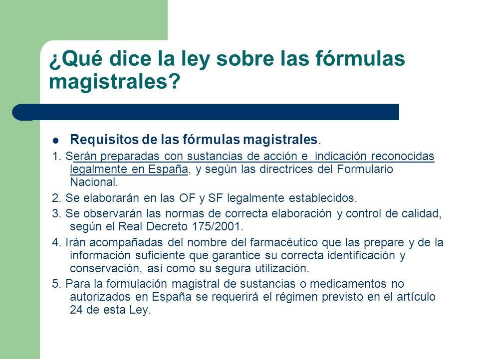¿Qué dice la ley sobre las fórmulas magistrales? Requisitos de las fórmulas magistrales. 1. Serán preparadas con sustancias de acción e indicación rec