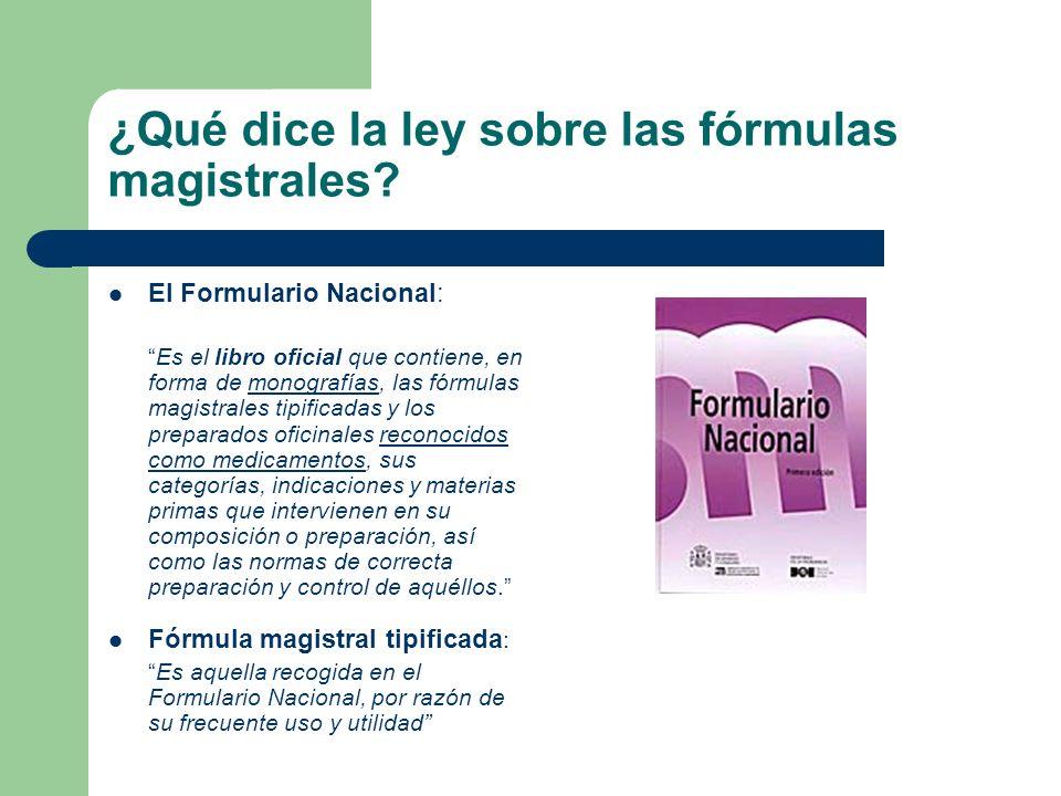 ¿Qué dice la ley sobre las fórmulas magistrales? El Formulario Nacional: Es el libro oficial que contiene, en forma de monografías, las fórmulas magis